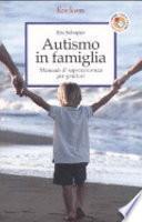 Autismo in famiglia. Manuale di sopravvivenza per genitori