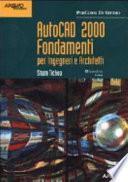 AutoCAD 2000 Fondamenti. Per Ingegneri e Architetti