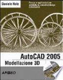 AutoCad 2005 modellazione 3D per professionisti. Con CD-ROM