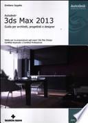 Autodesk 3DS Max 2013. Guida per architetti, progettisti e designer
