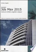 Autodesk 3DS Max 2015. Guida per architetti, progettisti e designer
