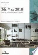 Autodesk 3DS Max 2018. Guida per architetti, progettisti e designer