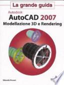 Autodesk Autocad 2007. Modellazione 3D e Rendering. Con CD-ROM