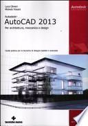 Autodesk AutoCad 2013. Per architettura, meccanica e design