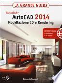 Autodesk. AutoCAD 2014. Modellazione 3D e Rendering. La grande guida