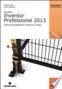 Autodesk Inventor professional 2013. Guida per progettazione meccanica e design