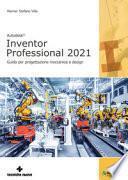 Autodesk®. Inventor Professional 2021. Guida per progettazione meccanica e design