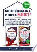 Autodisciplina e dieta Sirt. Guida essenziale per resistere alle tentazioni, raggiungere i propri obiettivi e perdere peso con la dieta Sirt, la rivoluzionaria dieta del genere magro