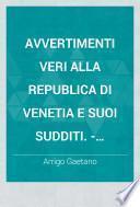 Avvertimenti veri alla republica di Venetia e suoi sudditi. - Bologna, Giovan Battista Bellagamba 1606