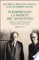Bacchelli, Betocchi, Cassola, Luzi, Quasimodo, Silone interpretano la società del Novecento