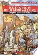 Baldovino IV re di Gerusalemme. Il ragazzo che sfidò Saladino