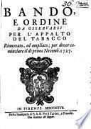 Bando, e ordine da osservarsi per l'appalto del tabacco rinnovato, ed ampliato; per dover cominciare il dì primo novemb. 1727