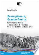 Bassa pianura, grande guerra. San Felice sul Panaro e il circondario di Mirandola tra la fine dell'Ottocento e il 1918