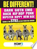 BE DIFFERENT! Dark, Goth, Emo, Rock, Punk, Hip Hop, Hipster, Hippy, New Age: Trova il tuo Stile ed esci fuori dal gregge