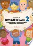 Benvenuto in classe! Arricchimento lessicale e fondamenti di ortografia e grammatica per bambini stranieri