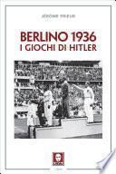 Berlino 1936. I giochi di Hitler