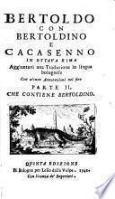 Bertoldo con Bertoldino e Cacasenno in ottava rima aggiuntavi una traduzione in lingua bolognese con alcune annotazioni nel fine. Parte 1. -3.!