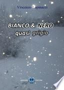 Bianco & Nero - quasi grigio -