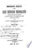 Bibliografia siciliana ovvero Gran dizionario bibliografico delle opere ... di autori siciliani o di argomento siciliano stampate in Sicilia e fuori