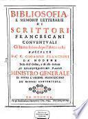 Bibliosofia e memorie letterarie di scrittori Francescani conventuali ch'hanno scritto dopo l'anno 1585