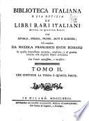 Biblioteca italiana, o sia Notizia, de' libri rari italiani divisa in quattro parti cioè istoria, poesia, prose, arti e scienze