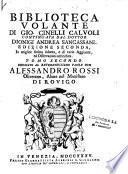 Biblioteca volante di Gio : Cinelli Calvoli...Dionigi Andrea Sancassani Edizione seconda in miglior forma ridotta, e di varie aggiunte, ed osservazioni arricchita