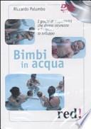 Bimbi in acqua. I giochi di acquaticità che danno sicurezza e favoriscono lo sviluppo. DVD