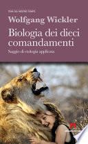Biologia dei dieci comandamenti. Saggio di etologia applicata