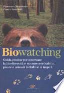 Biowatching. Guida pratica per osservare la biodiversità e riconoscere habitat, piante e animali in Italia e ai tropici