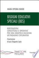 Bisogni educativi speciali (BES). Ridefinizioni concettuali e operative per una didattica inclusiva. Un'indagine esplorativa