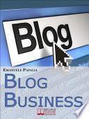 Blog Business. Come Creare un'Attività di Successo nell'Era del Web 2.0. (Ebook Italiano - Anteprima Gratis)