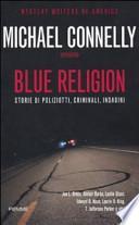Blue religion. Storie di poliziotti, criminali, indagini