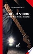 Blues, jazz, rock. Le radici della musica moderna