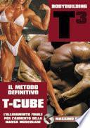Bodybuilding T-Cube. L'allenamento definitivo per l'aumento della massa muscolare. Il metodo definitivo