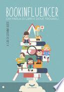 Bookinfluencer. Chi parla di libri e dove trovarli