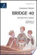 Bridge 40. Prologo per il bridge