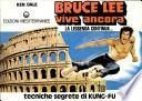 Bruce Lee vive ancora. Tecniche segrete di Kung Fu