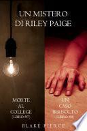 Bundle dei Misteri di Riley Paige: Morte al college (#7) e Un caso irrisolto (#8)