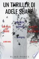 Bundle dei Thriller di Adele Sharp: Non resta che morire (#1), Non resta che scappare (#2) e Non resta che nascondersi (#3)