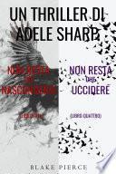 Bundle dei Thriller di Adele Sharp: Non resta che nascondersi (#3) e Non resta che uccidere (#4)