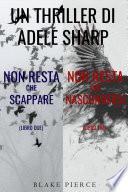 Bundle dei Thriller di Adele Sharp: Non resta che scappare (#2) e Non resta che nascondersi (#3)