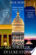 Bundle dei Thriller di Luke Stone: Contro Ogni Nemico (Libro #4), Operazione Presidente (Libro #5) e Il Nostro Sacro Onore (Libro #6)