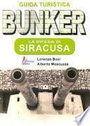 Bunker. La difesa di Siracusa. Guida turistica