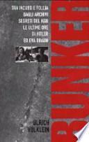 Bunker. Tra incubo e follia degli archivi del KGB le ultime ore di Hitler ed Eva Braun