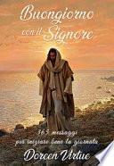 Buongiorno con il Signore. 365 messaggi per iniziare bene la giornata