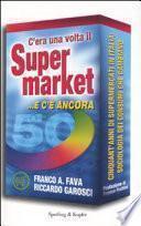 C'era una volta il super market --e c'è ancora