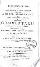 C. Julii Caesaris De bellis gallico et civili pompejano nec non A Hirtii aliorumque De bellis alexandrino,.