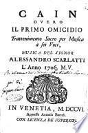 Cain overo Il primo omicidio trattenimento sacro per musica à sei voci, musica del signor Alessandro Scarlatti l'anno 1706. M.V