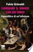 Cambiare il mondo con un virus. Geopolitica di un'infezione