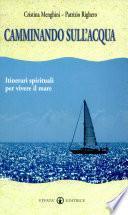Camminando sull'acqua. Itinerari spirituali per vivere il mare